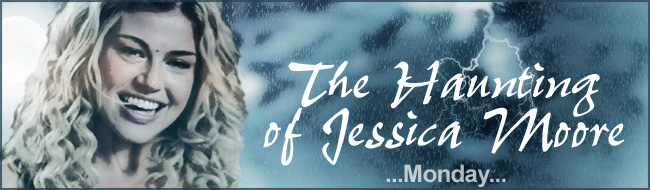The Haunting of Jessica Moore - part one - Monday