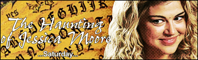 The Haunting of Jessica Moore - part five - Saturday