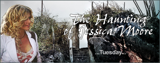 The Haunting of Jessica Moore - part two - Tuesday